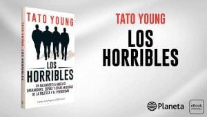 Los Horribles – Operadores, espías y otras miserias de la política y el periodismo